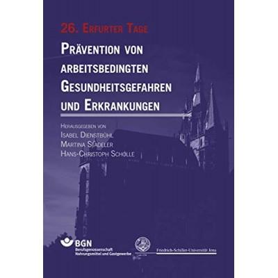 26. Erfurter Tage: Prävention von arbeitsbedingten Gesundheitsgefahren und Erkrankungen